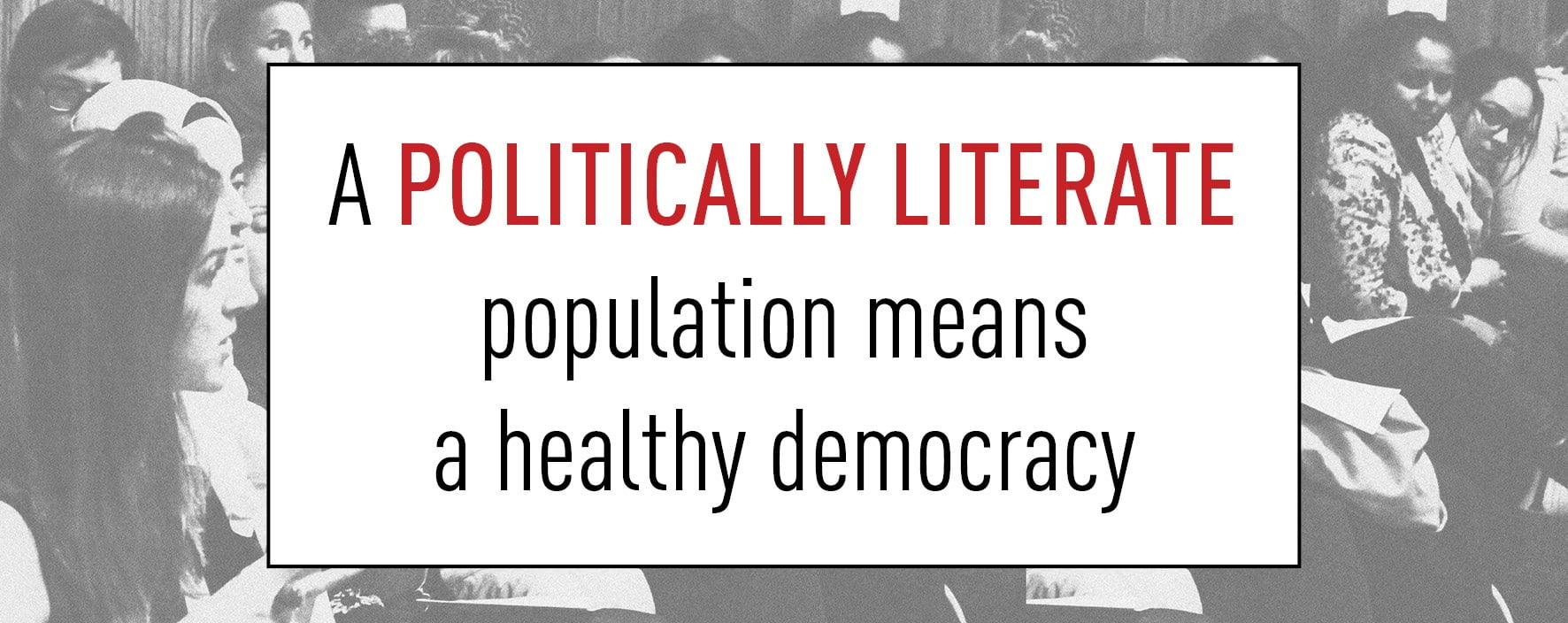 Real Democratic Engagement Starts with Political Literacy